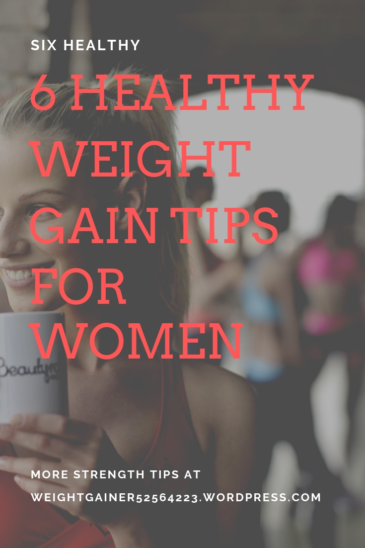 Six Healthy Weight Gain Tips for women